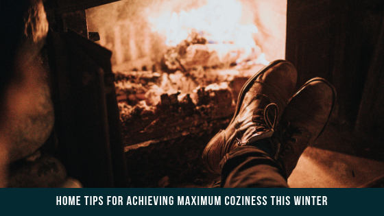 Home Tips for Achieving Maximum Coziness This Winter