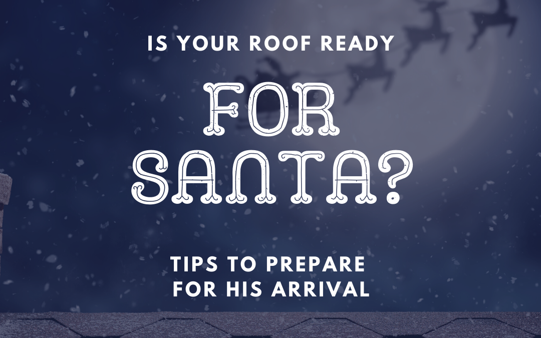 Preparing Your Roof for Santa's Landing